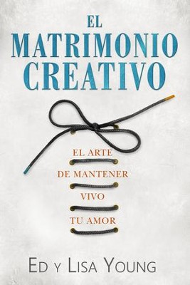 El Matrimonio Creativo: El Arte de Mantener Vivo Tu Amor - eBook  -     By: Ed Young, Lisa Young
