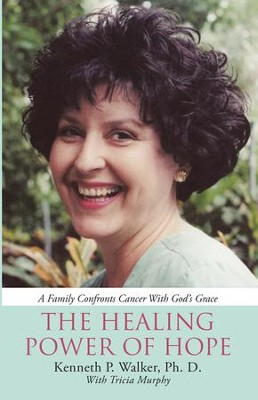 The Healing Power of Hope: A Family Confronts Cancer with Gods Grace - eBook  -     By: Kenneth P. Walker, Tricia Murphy