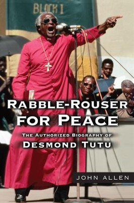 Rabble-Rouser for Peace: The Authorized Biography of Desmond Tutu - eBook  -     By: John Allen