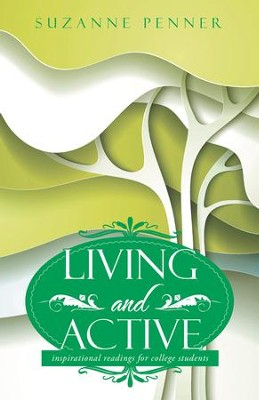 Living and Active: Inspirational Readings for College Students - eBook  -     By: Suzanne Penner