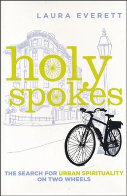 Holy Spokes: The Search for Urban Spirituality on Two Wheels  -     By: Laura Everett