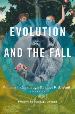Evolution and the Fall  -     Edited By: William T. Cavanaugh     By: James K.A. Smith