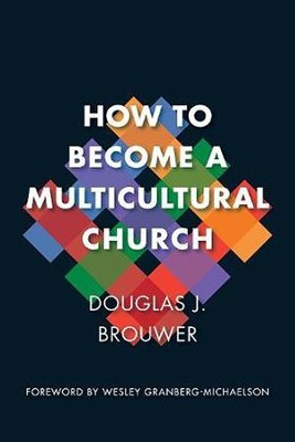 How to Become a Multicultural Church  -     By: Douglas J. Brouwer
