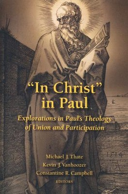 In Christ in Paul: Explorations in Paul's Theology of Union and Participation  -     By: Michael J. Thate, Kevin J. Vanhoozer, Constantine R. Campbell