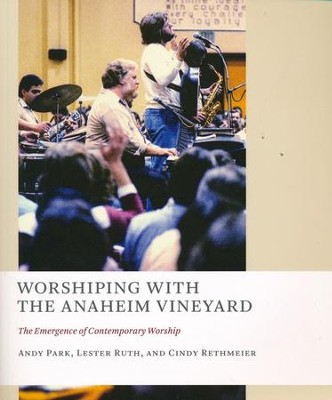 Worshiping with the Anaheim Vineyard: The Emergence of Contemporary Worship  -     By: Andy Park, Lester Ruth, Cindy Rethmeier