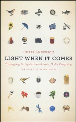Light When It Comes: Trusting Joy, Facing Darkness, and Seeing God in Everything  -     By: Chris Anderson