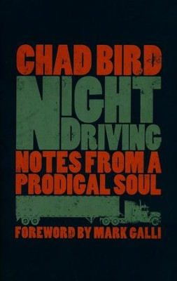 Night Driving: Notes from a Prodigal Soul  -     By: Chad Bird