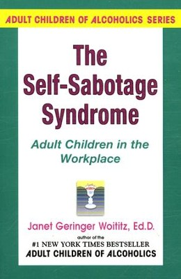The Self-Sabotage Syndrome: Adult Children in the  Workplace   -     By: Janet Woititz
