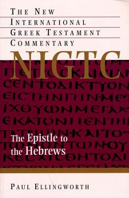 The Epistle to the Hebrews: The New International Greek Testament Commentary [NIGTC]  -     By: Paul Ellingworth