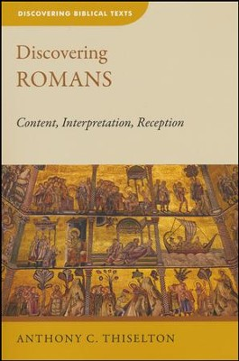 Discovering Romans: Content, Interpretation, Reception  -     By: Anthony C. Thiselton