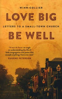 Love Big, Be Well: Letters to a Small-Town Church  -     By: Winn Collier