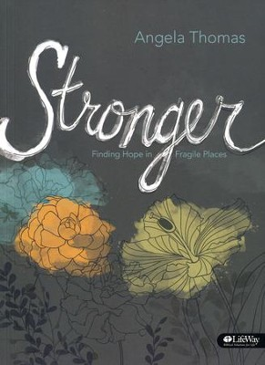 Stronger: Finding Hope in Fragile Places, Member Book  -     By: Angela Thomas