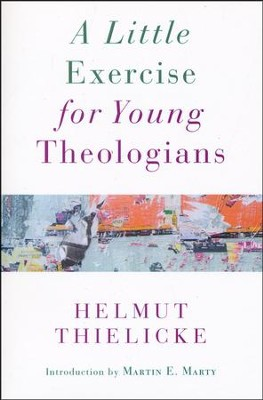 A Little Exercise for Young Theologians  -     By: Helmut Thielicke, Martin E. Marty