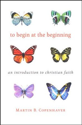 To Begin at the Beginning: An Introduction to the Christian Faith  -     By: Martin B. Copenhaver