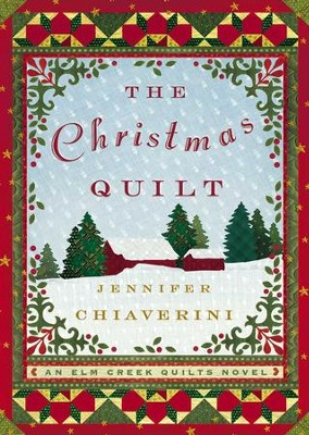 The Christmas Quilt: An Elm Creek Quilts Novel - eBook  -     By: Jennifer Chiaverini