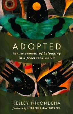 Adopted: The Sacrament of Belonging in a Fractured World  -     By: Kelley Nikondeha