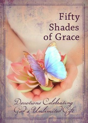 Fifty Shades of Grace: Devotions Celebrating God's Unlimited Gift  -