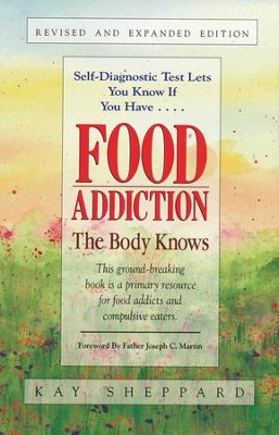 Food Addiction: The Body Knows, Revised & Expanded Edition   -     By: Kay Sheppard