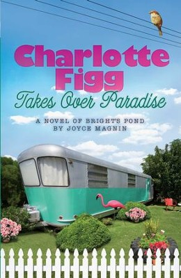 Charlotte Figg Takes Over Paradise - eBook  -     By: Joyce Magnin