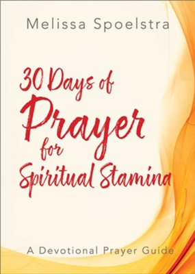 Elijah: 30 Days of Prayer for Spiritual Stanima - Women's Bible Study Prayer Devotional  -     By: Melissa Spoelstra
