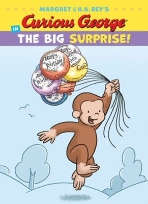 Curious George in the Big Surprise  -     By: H.A. Rey
