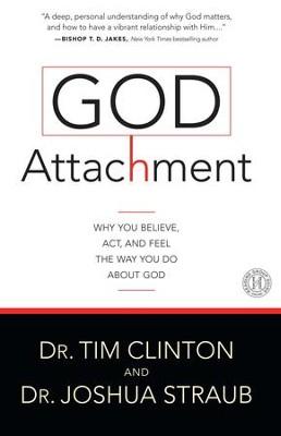 God Attachment: Why You Believe, Act, and Feel the Way You Do About God - eBook  -     By: Dr. Tim Clinton, Dr. Joshua Straub