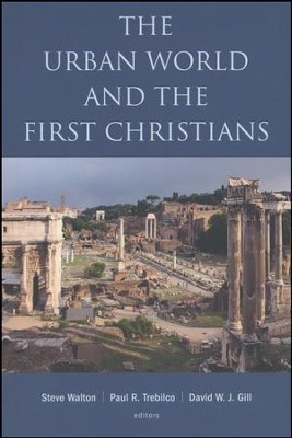 The Urban World and the First Christians  -     By: Steve Walton, Paul Trebilco, David W.J. Gill