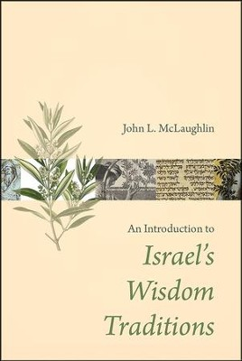 An Introduction to Israel's Wisdom Traditions  -     By: John L. McLaughlin