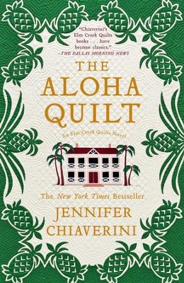 The Aloha Quilt: An Elm Creek Quilts Novel - eBook  -     By: Jennifer Chiaverini