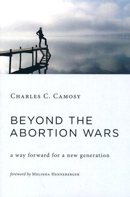 Beyond the Abortion Wars: A Way Forward for a New Generation [Paperback]   -     By: Charles C. Camosy