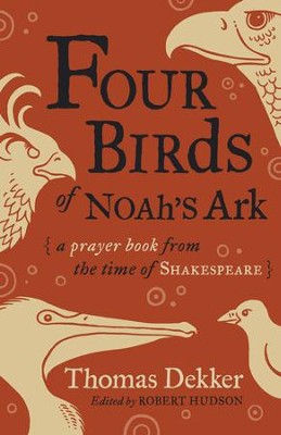 Four Birds of Noah's Ark: A Prayer Book from the Time of Shakespeare  -     Edited By: Robert Hudson     By: Thomas Dekker