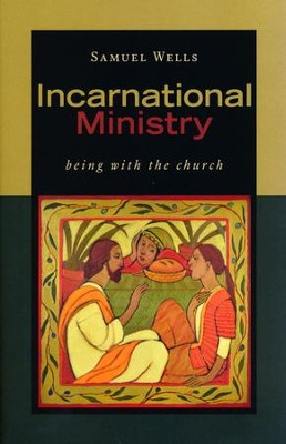 Incarnational Ministry: Being with the Church  -     By: Samuel Wells