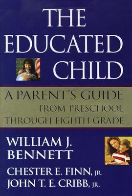 The Educated Child: A Parents Guide From Preschool Through Eighth Grade - eBook  -     By: William J. Bennett, Chester E. Finn, John T.E. Cribb Jr.