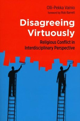 Disagreeing Virtuously: Religious Conflict in Interdisciplinary Perspective  -     By: Olli-Pekka Vainio