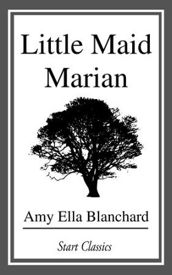 Little Maid Marian - eBook  -     By: Amy Ella Blanchard