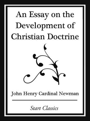 An Essay on the Development Christian Doctrine (Start Classics) - eBook  -     By: Cardinal John Henry Newman