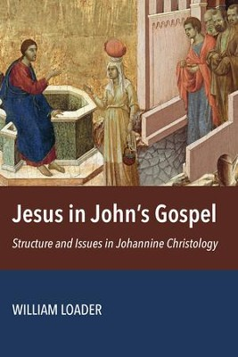 Jesus in John's Gospel: Structures and Issues in Johannine Christology  -     By: William Loader