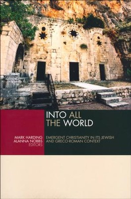 Into All the World: Emergent Christianity in Its Jewish and Graeco-Roman Context  -     By: Mark Harding, Alanna Nobbs