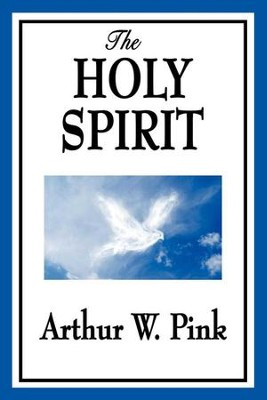 The Holy Spirit - eBook  -     By: Arthur W. Pink