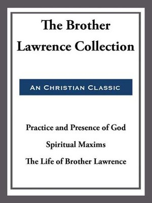 The Brother Lawrence Collection - eBook  -     By: Brother Lawrence