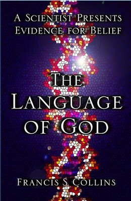 The Language of God: A Scientist Presents Evidence for Belief - eBook  -     By: Francis S. Collins