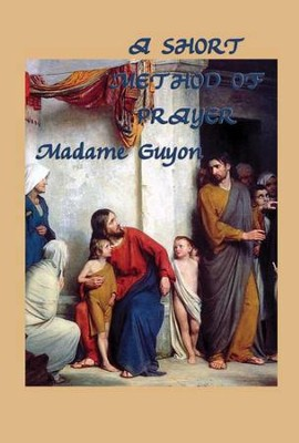 A Short Method of Prayer - eBook  -     By: Madame Guyon