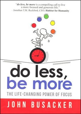 Do Less, Be More...The Power of Living Fully Engaged  -     By: John Busacker