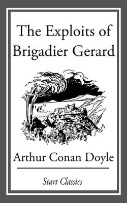 The Exploits of Brigadier Gerard - eBook  -     By: Sir Arthur Conan Doyle