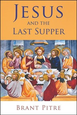 Jesus and the Last Supper  -     By: Brant Pitre