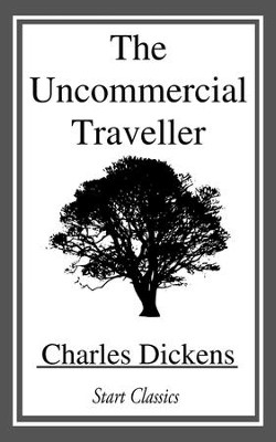 The Uncommercial Traveller - eBook  -     By: Charles Dickens
