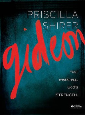 Gideon: Your weakness. God's strength., Member Book  -     By: Priscilla Shirer