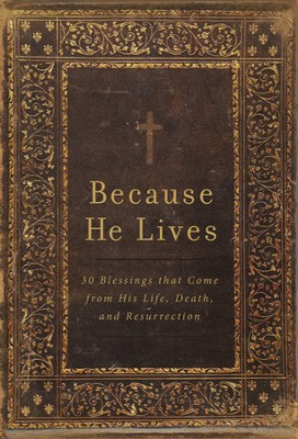 Because He Lives: 30 Blessings That Come from His Life,  Death, and Resurrection  -     By: Freeman-Smith