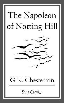 The Napoleon of Notting Hill - eBook  -     By: G.K. Chesterton