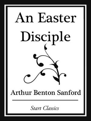 An Easter Disciple (Start Classics) - eBook  -     By: Arthur Benton Sanford